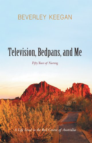 Television, Bedpans, and Me: A Life Lived in the Red Centre of - Center Beverley