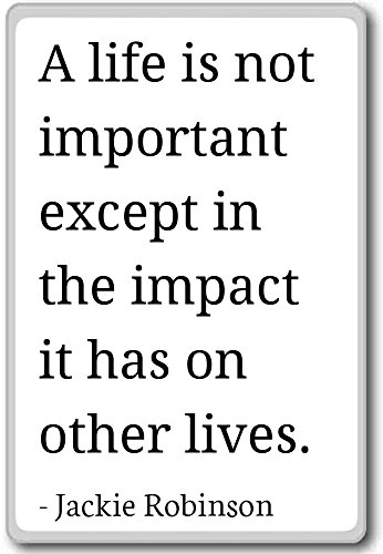 A life is not important except in the impac... - Jackie Robinson quotes fridge magnet, White ()