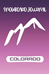 Colorado Snowboard Journal: All in one planner for Snowboarders or Skiers - record ski resorts, runs, accommodation, restaurants, equipment wish lists, contacts and more Paperback