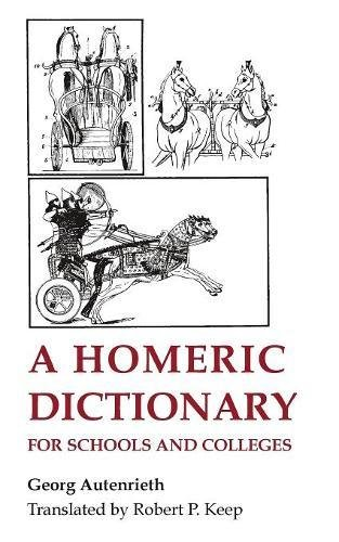 Homeric Dictionary - A Homeric Dictionary for Schools and Colleges