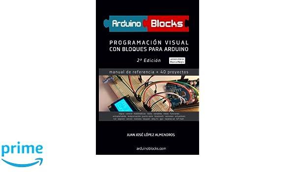 ArduinoBlocks - 2ª edición (BN): Programación Visual con Bloques para Arduino (Spanish Edition): Juan José López Almendros: 9781979944823: Amazon.com: Books