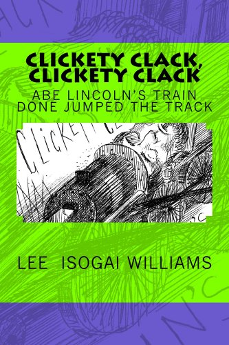 Clickety Clack Train - Clickety Clack, Clickety Clack / Abe Lincoln's Train Done Jumped the Track