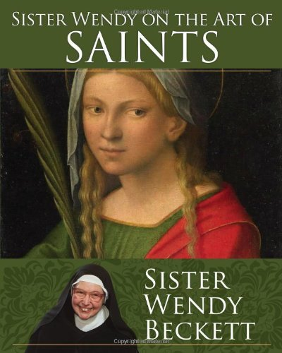 Sister Wendy on the Art of Saints por Wendy Beckett