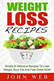 Weight Loss: Weight Loss Recipes - Simple & Delicious Recipes To Lose Weight, Burn Fat And Feel Great NOW (Weight Loss Diet, Clean Eating, Detox)