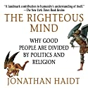 The Righteous Mind: Why Good People Are Divided by Politics and Religion Audiobook by Jonathan Haidt Narrated by Jonathan Haidt