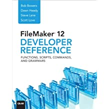 FileMaker 12 Developers Reference: Functions, Scripts, Commands, and Grammars (English Edition)