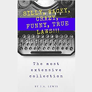 Silly, Wacky, Crazy, Funny, True Laws! Audiobook