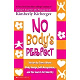 No Body's Perfect: Stories by Teens about Body Image, Self-Acceptance, and the Search for Identity: Stories by Teens about Body Image, Self-Acceptance