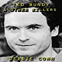 Ted Bundy & Other Killers Audiobook by Debbie Conn Narrated by Lynn Longseth