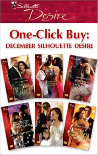 One-Click Buy: December Silhouette Desire: The Executive's Surprise Baby\Spencer's Forbidden Passion\Rich Man's Vengeful Seduction\Married Or Not?\His Style of Seduction\The Magnate's Marriage - Silhouette Style