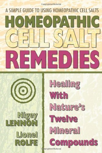 Homeopathic Cell Salt Remedies: Healing with Nature's Twelve Mineral Compounds by Lennon, Nigel, Rolfe, Lionel (2004) Paperback