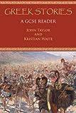 Greek Stories : A GCSE Reader, Taylor, John and Waite, Kristian, 178093212X