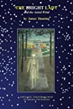 img - for The Bright Lady and the Astral Wind: EXPLICATIO PARANORMALORVM - An explication of the paranormal book / textbook / text book