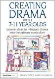 Creating Drama with 7-11 Year Olds : Lesson Ideas to Integrate Drama into the Primary Curriculum, Tandy, Miles and Howell, Jo, 0415562597