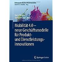 Mobilität 4.0 – neue Geschäftsmodelle für Produkt- und Dienstleistungsinnovationen (Schwerpunkt Business Model Innovation, Band 4)