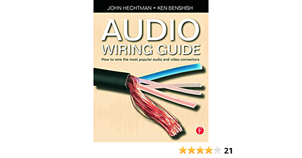 Audio Wiring Guide: How to wire the most popular audio and video  connectors: John Hechtman, Ken Benshish: 9780240520063: Amazon.com: BooksAmazon.com