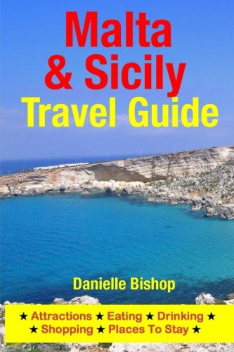 Malta & Sicily Travel Guide: Attractions, Eating, Drinking, Shopping & Places To Stay Paperback – July 15, 2014 Danielle Bishop 1500526398 Europe - General Travel & holiday guides