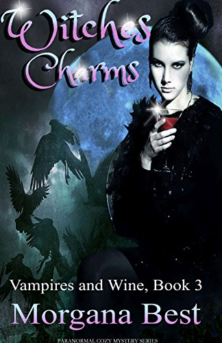 Witches' Charms: Paranormal Cozy Mystery Series (Vampires and Wine Book 3) by [Best, Morgana]