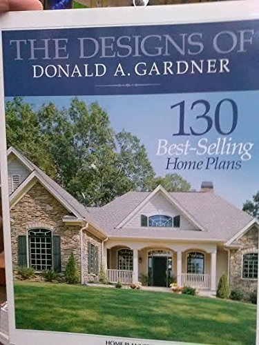 The Designs of Donald A. Gardner: 130 Best-Selling Home Plans