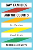 Gay Families and the Courts, Susan Gluck Mezey, 0742562182