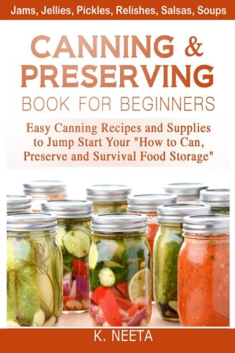 "Price comparison product image Canning and Preserving Book for Beginners: Easy Canning Recipes and Supplies to Jump Start Your ""How to Can,  Preserve and Survival Food Storage"