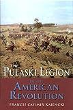 The Pulaski Legion in the American Revolution, Francis Casimir Kajencki, 0962719072