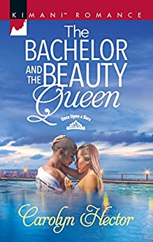 The Bachelor and the Beauty Queen (Once Upon a Tiara) by [Hector, Carolyn]