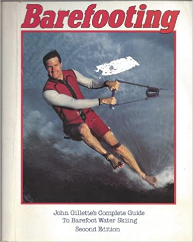 Barefooting John Gillettes Complete Guide to Barefoot Water Skiing