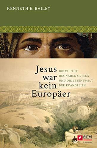 Jesus war kein Europäer: Die Kultur des Nahen Ostens und die Lebenswelt der Evangelien (German Edition)