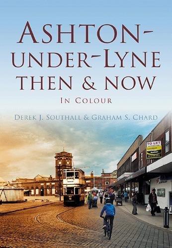 Ashton-under-Lyne Then & Now: In Colour pdf epub