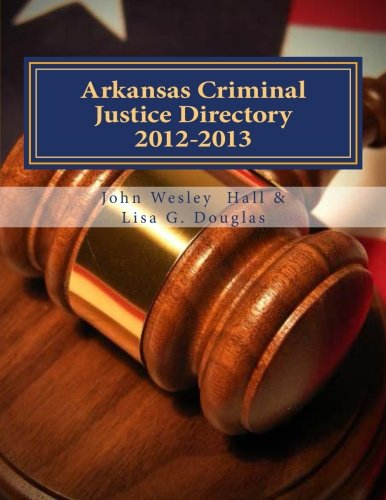 Arkansas Criminal Justice Directory 2012-2013: Directory of all Arkansas Trial Courts and Law Enforcement and Corrections Agencies pdf