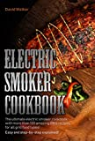 Electric Smoker Cookbook: The Ultimate Electric Smoker Cookbook with more than 100 BBQ Recipes for All Grill Food Types Easy and Step-By-Step Explained