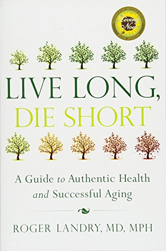 Live Long, Die Short: A Guide to Authentic Health and Successful Aging ()