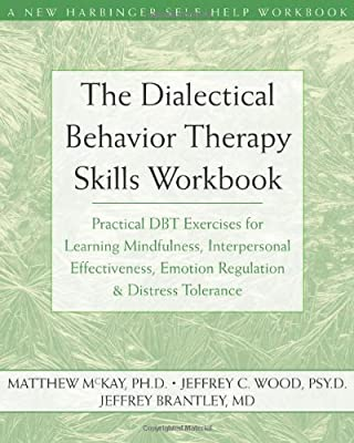 The Dialectical Behavior Therapy Skills Workbook Practical Dbt Exercises For Learning Mindfulness Interpersonal Effectiveness Emotion Regulation Tolerance Harbinger Self-help Workbook