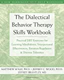 The Dialectical Behavior Therapy Skills Workbook, Matthew McKay and Thomas  Marra, 1572245131