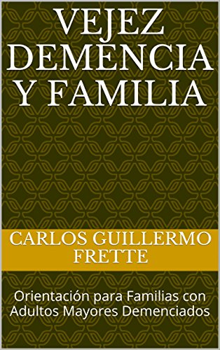 vejez-demencia-y-familia-orientacion-para-familias-con-adultos-mayores-demenciados-spanish-edition