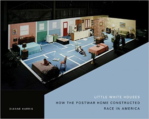 Little White Houses: How the Postwar Home Constructed Race in America (Architecture, Landscape and Amer Culture)
