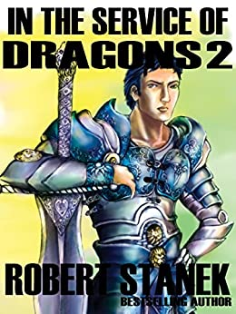 In the Service of Dragons 2 (Dragons #2) (Kingdoms and Dragons Fantasy Series Book 6) by [Stanek, Robert]