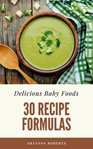 Delicious Baby Foods: 30 Recipe Formulas