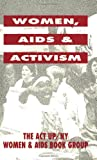 Women, AIDS, and Activism, ACT-UP - New York Women and AIDS Book Group Staff and New York Women's Handbook Group Staff, 0896083934