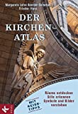 Der Kirchen-Atlas: Räume entdecken - Stile erkennen - Symbole und Bilder verstehen - Mit Reise-Tipps