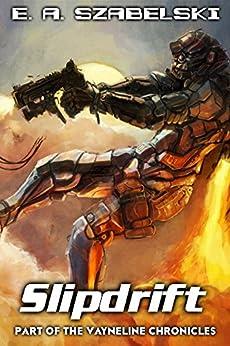 Slipdrift (VayneLine Chronicles Book 7) by [Szabelski, E. A.]