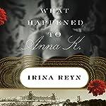 What Happened to Anna K.: A Novel   Irina Reyn