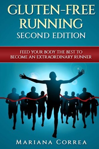 GLUTEN FREE  RUNNING  SECOND EDiTION: FEED YOUR BODY THE BEST To BECOME AN EXTRAORDINARY RUNNER