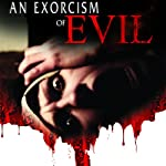 An Exorcism of Evil | Philip Gardiner