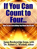 If You Can Count to Four: Here's How to Get Everything You Want Out of Life!