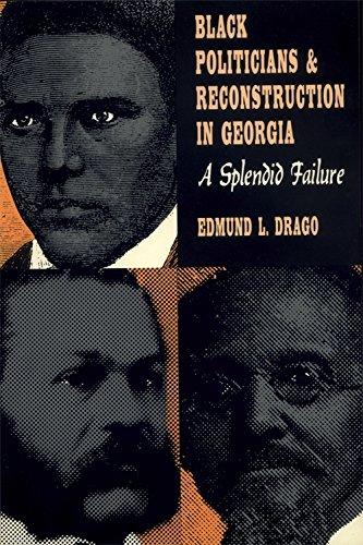 Black Politicians and Reconstruction in Georgia: A Splendid Failure (Brown Thrasher Books Ser.)