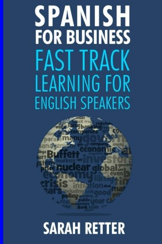 Spanish for Business: Fast Track Learning for English Speakers: The 100 most used English business words with 600 phrase examples. (Fast Track Learning)