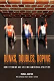 Dunks, Doubles, Doping: How Steroids Are Killing American Athletics by Jendrick, Nathan Dr (2006) Hardcover