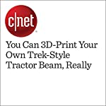 You Can 3D-Print Your Own Trek-Style Tractor Beam, Really | Eric Mack